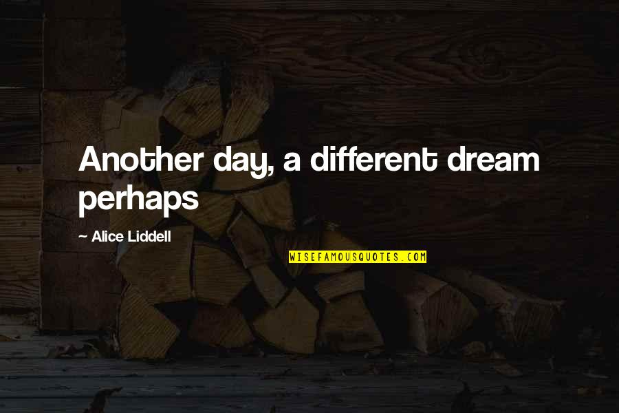 Dream All Day Quotes By Alice Liddell: Another day, a different dream perhaps