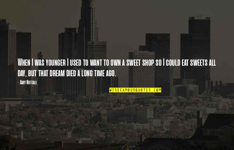 Dream All Day Quotes By Amy Nuttall: When I was younger I used to want