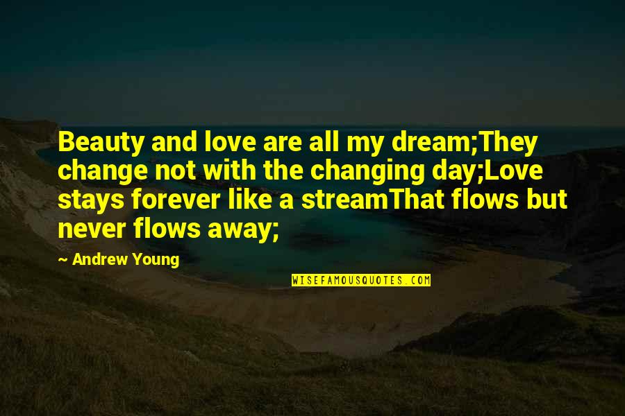 Dream All Day Quotes By Andrew Young: Beauty and love are all my dream;They change