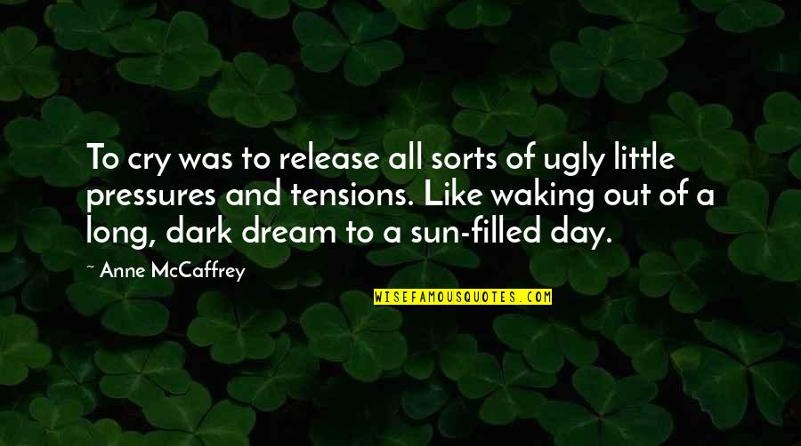 Dream All Day Quotes By Anne McCaffrey: To cry was to release all sorts of