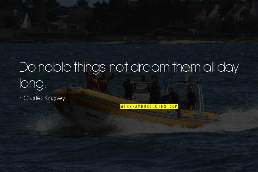 Dream All Day Quotes By Charles Kingsley: Do noble things, not dream them all day