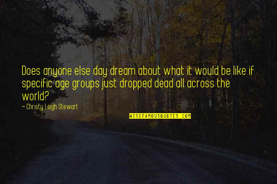 Dream All Day Quotes By Christy Leigh Stewart: Does anyone else day dream about what it