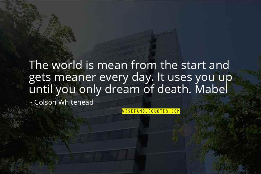 Dream All Day Quotes By Colson Whitehead: The world is mean from the start and