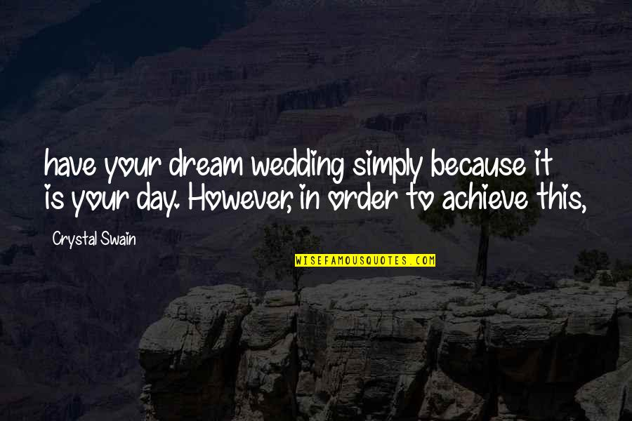 Dream All Day Quotes By Crystal Swain: have your dream wedding simply because it is