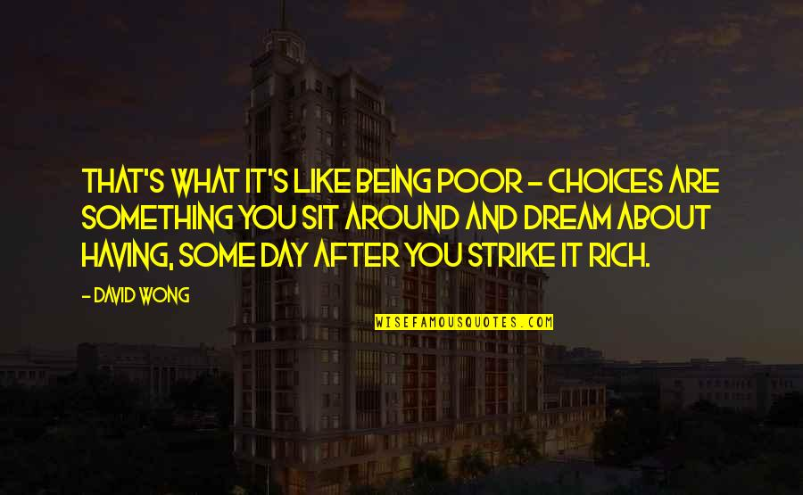 Dream All Day Quotes By David Wong: That's what it's like being poor - choices
