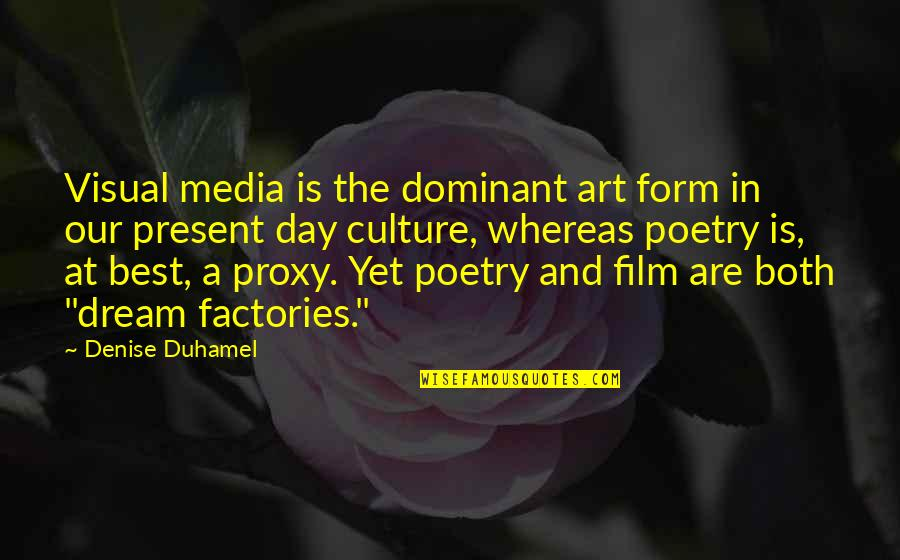 Dream All Day Quotes By Denise Duhamel: Visual media is the dominant art form in
