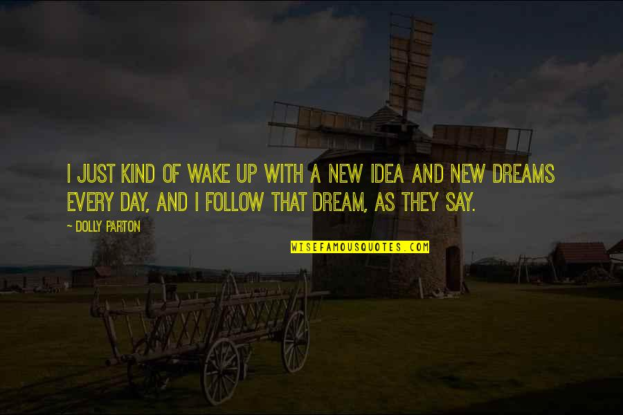 Dream All Day Quotes By Dolly Parton: I just kind of wake up with a