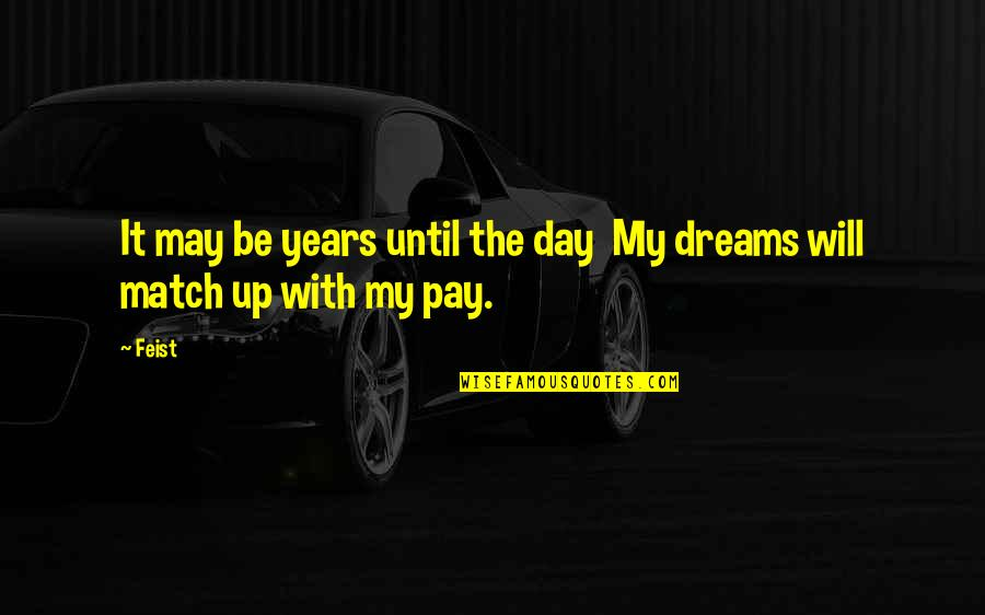 Dream All Day Quotes By Feist: It may be years until the day My
