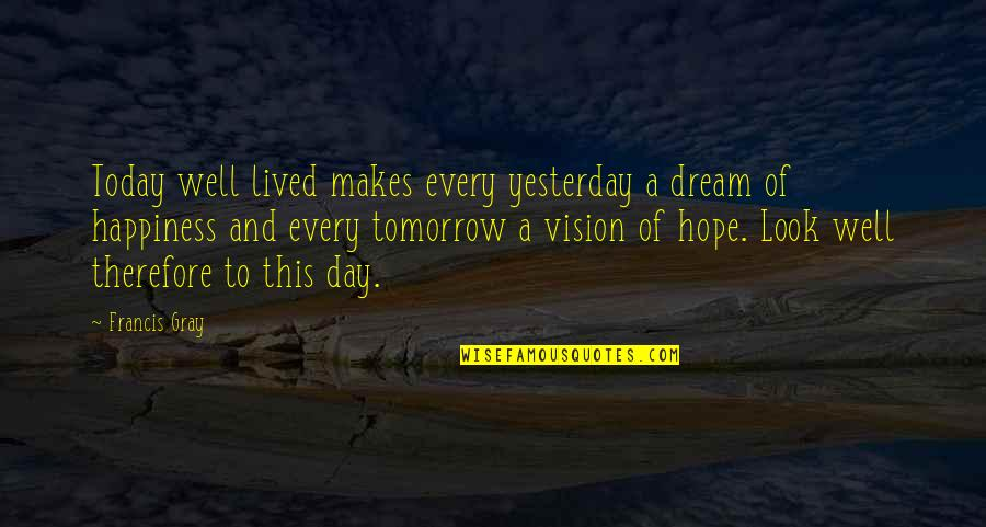 Dream All Day Quotes By Francis Gray: Today well lived makes every yesterday a dream