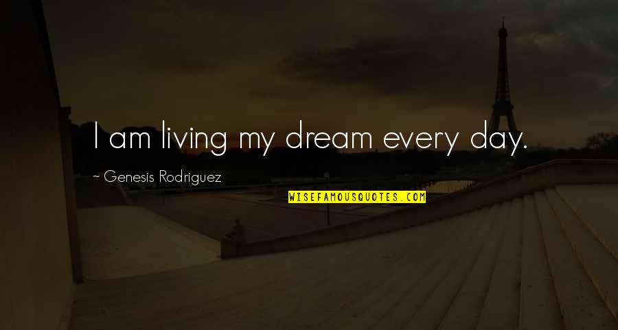 Dream All Day Quotes By Genesis Rodriguez: I am living my dream every day.