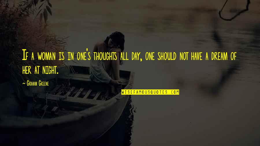 Dream All Day Quotes By Graham Greene: If a woman is in one's thoughts all