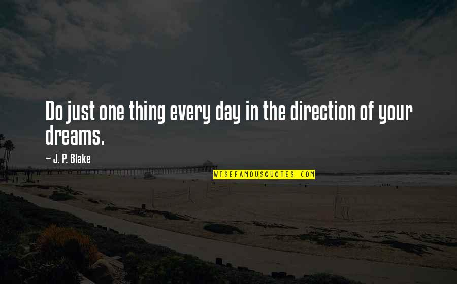 Dream All Day Quotes By J. P. Blake: Do just one thing every day in the