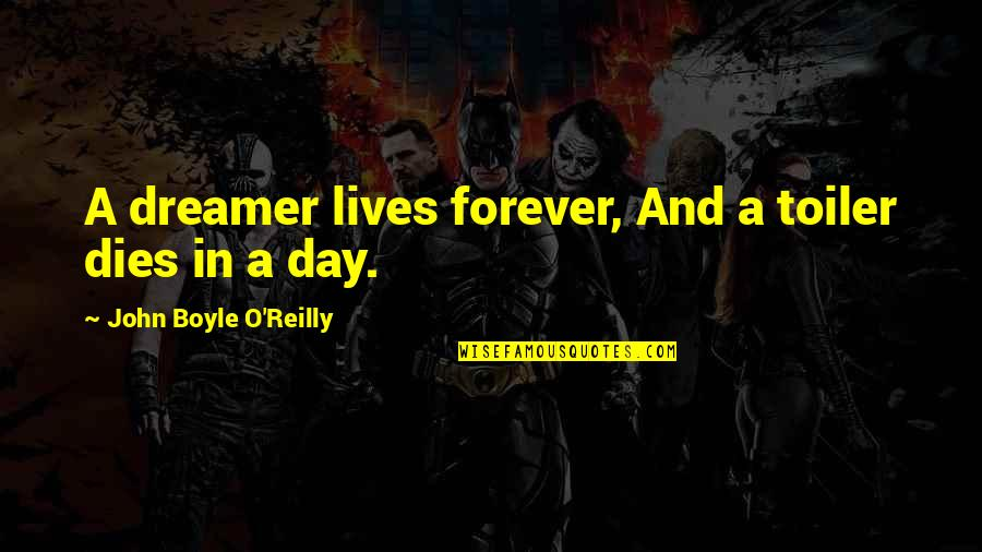Dream All Day Quotes By John Boyle O'Reilly: A dreamer lives forever, And a toiler dies