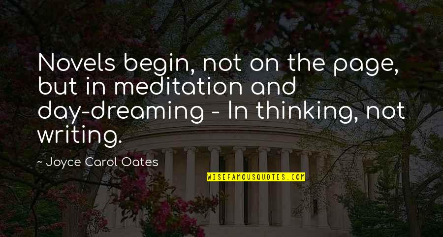 Dream All Day Quotes By Joyce Carol Oates: Novels begin, not on the page, but in