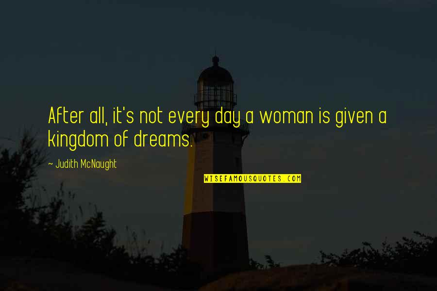 Dream All Day Quotes By Judith McNaught: After all, it's not every day a woman