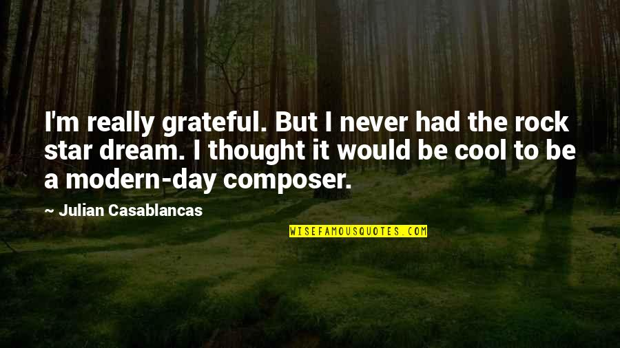 Dream All Day Quotes By Julian Casablancas: I'm really grateful. But I never had the
