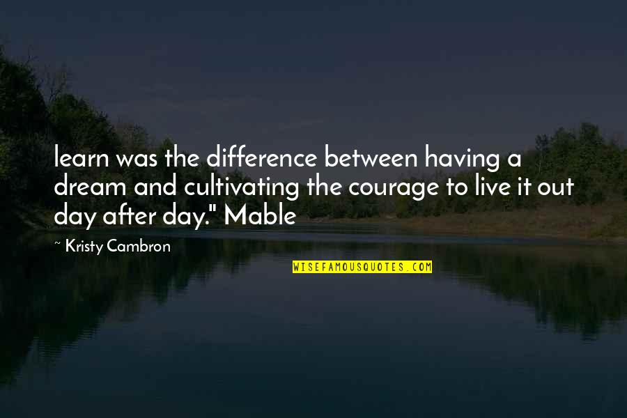 Dream All Day Quotes By Kristy Cambron: learn was the difference between having a dream