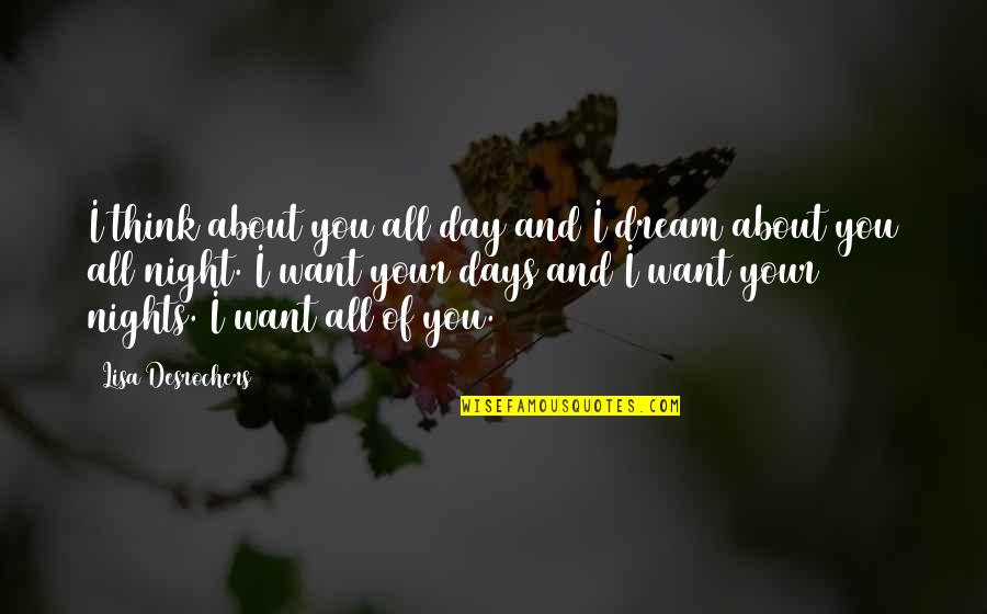 Dream All Day Quotes By Lisa Desrochers: I think about you all day and I