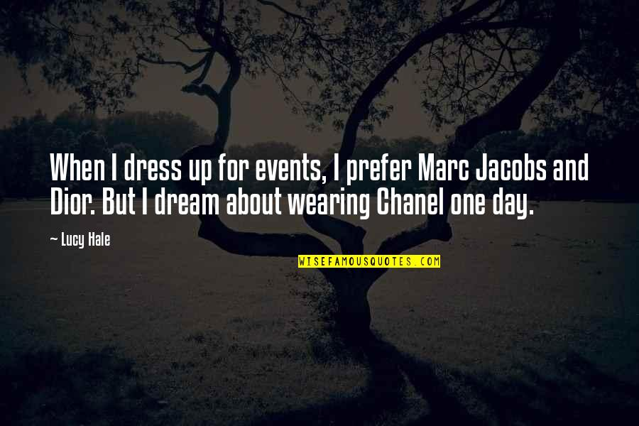 Dream All Day Quotes By Lucy Hale: When I dress up for events, I prefer