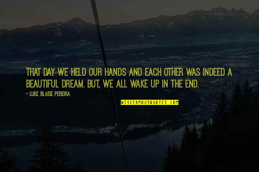Dream All Day Quotes By Luke Blaise Pereira: That day we held our hands and each