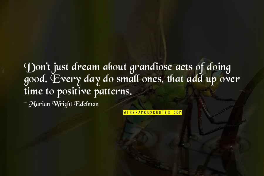 Dream All Day Quotes By Marian Wright Edelman: Don't just dream about grandiose acts of doing