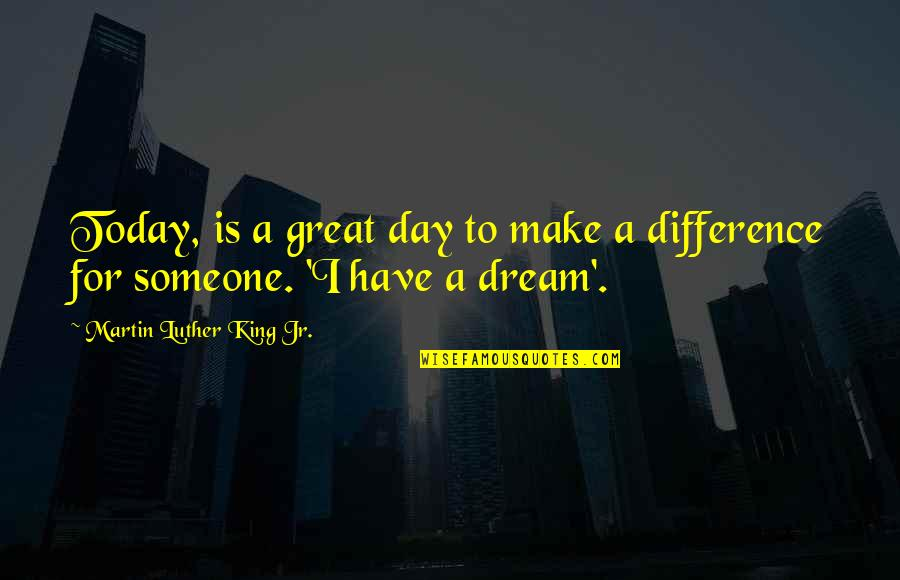 Dream All Day Quotes By Martin Luther King Jr.: Today, is a great day to make a