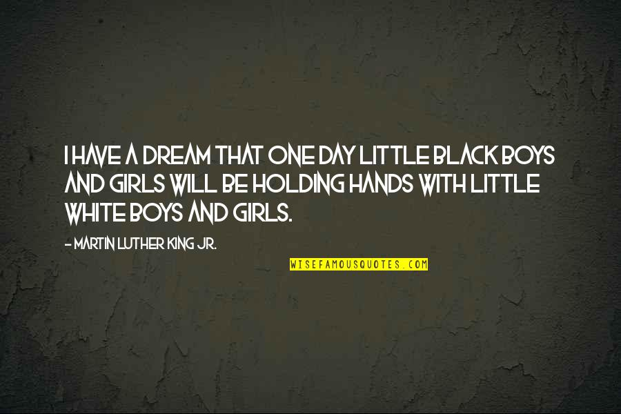 Dream All Day Quotes By Martin Luther King Jr.: I have a dream that one day little