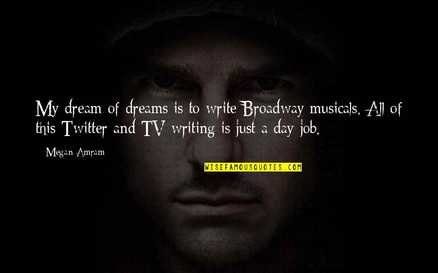 Dream All Day Quotes By Megan Amram: My dream of dreams is to write Broadway