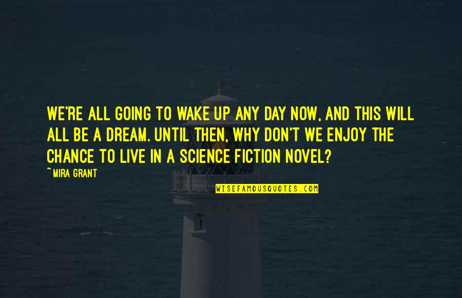 Dream All Day Quotes By Mira Grant: We're all going to wake up any day