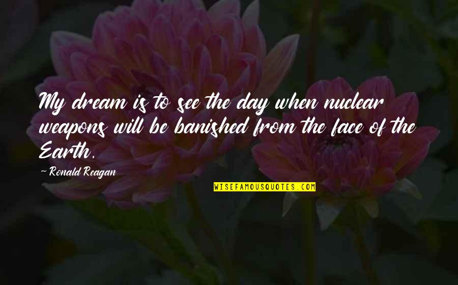 Dream All Day Quotes By Ronald Reagan: My dream is to see the day when