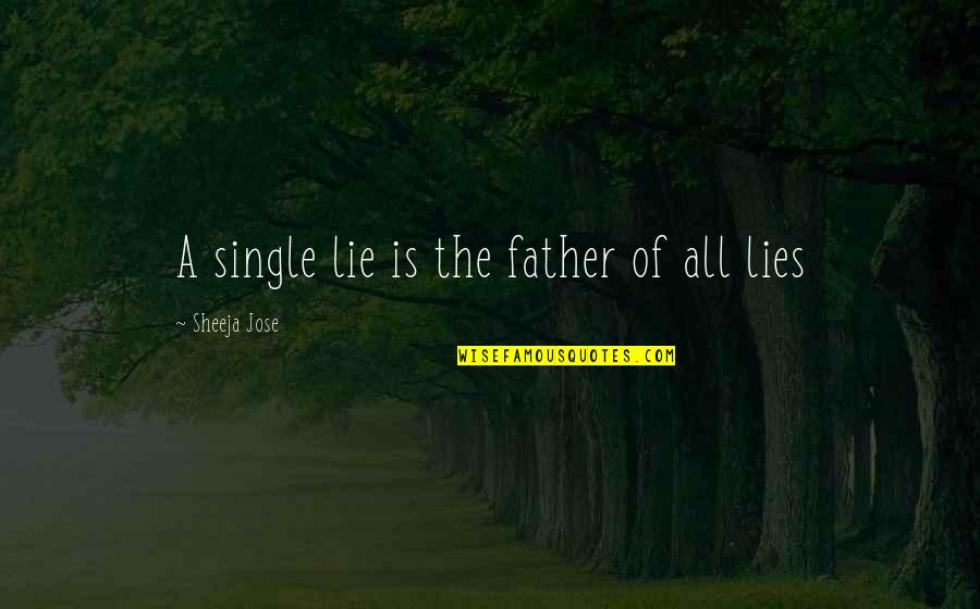 Dream All Day Quotes By Sheeja Jose: A single lie is the father of all