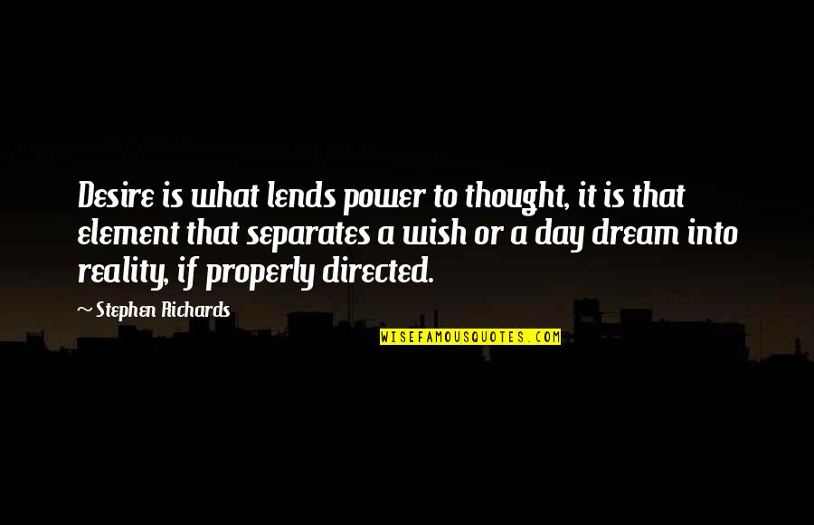 Dream All Day Quotes By Stephen Richards: Desire is what lends power to thought, it