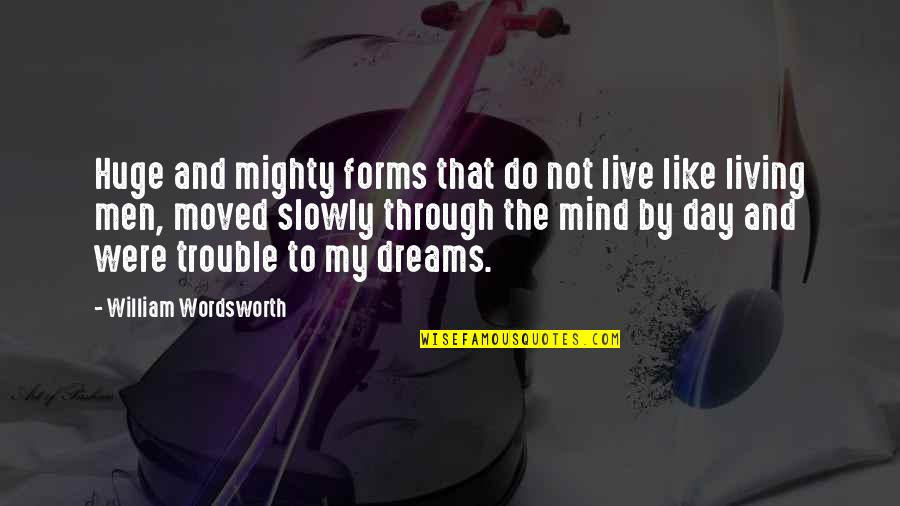 Dream All Day Quotes By William Wordsworth: Huge and mighty forms that do not live