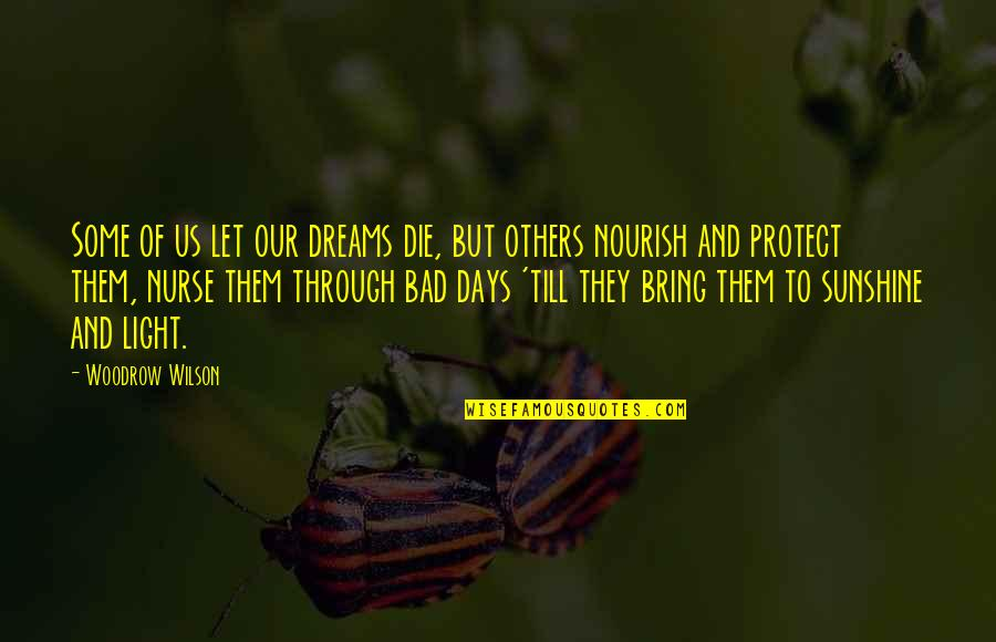 Dream All Day Quotes By Woodrow Wilson: Some of us let our dreams die, but