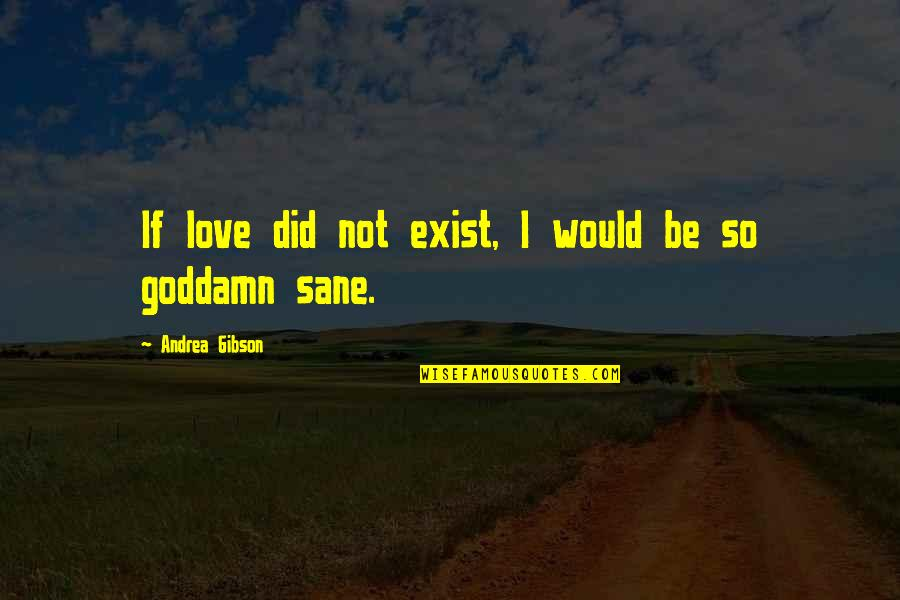 Dream Believe Succeed Quotes By Andrea Gibson: If love did not exist, I would be
