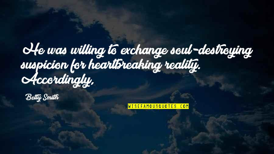Dream Believe Succeed Quotes By Betty Smith: He was willing to exchange soul-destroying suspicion for
