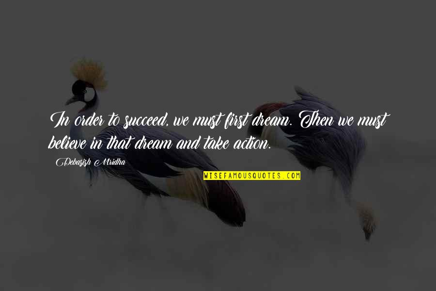 Dream Believe Succeed Quotes By Debasish Mridha: In order to succeed, we must first dream.