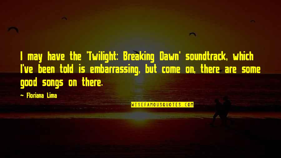 Dream Believe Succeed Quotes By Floriana Lima: I may have the 'Twilight: Breaking Dawn' soundtrack,