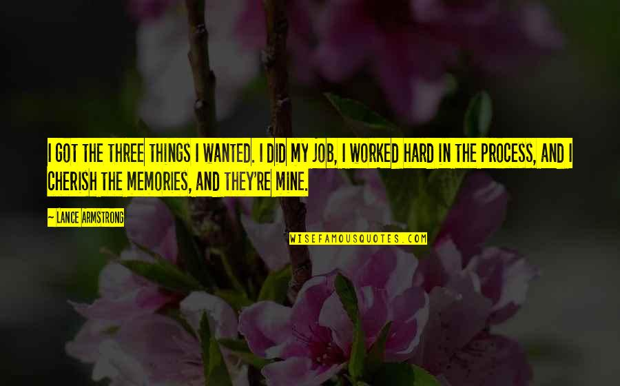 Dream Believe Succeed Quotes By Lance Armstrong: I got the three things I wanted. I