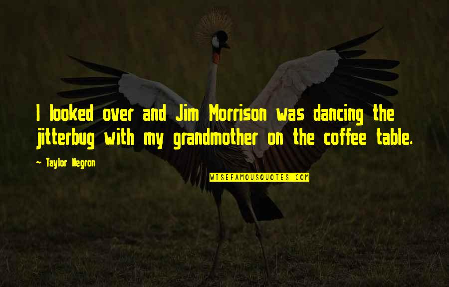 Dream Believe Succeed Quotes By Taylor Negron: I looked over and Jim Morrison was dancing