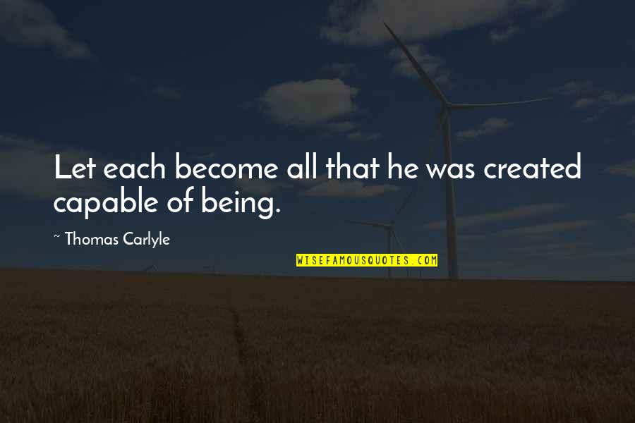 Dream Believe Succeed Quotes By Thomas Carlyle: Let each become all that he was created