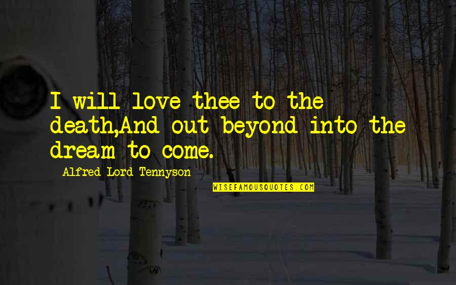 Dream Lord Quotes By Alfred Lord Tennyson: I will love thee to the death,And out