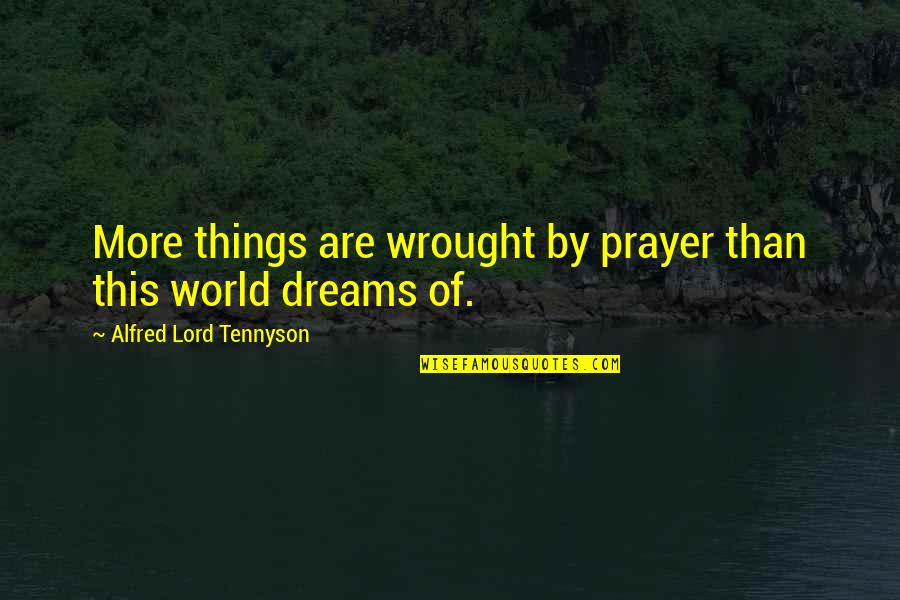 Dream Lord Quotes By Alfred Lord Tennyson: More things are wrought by prayer than this