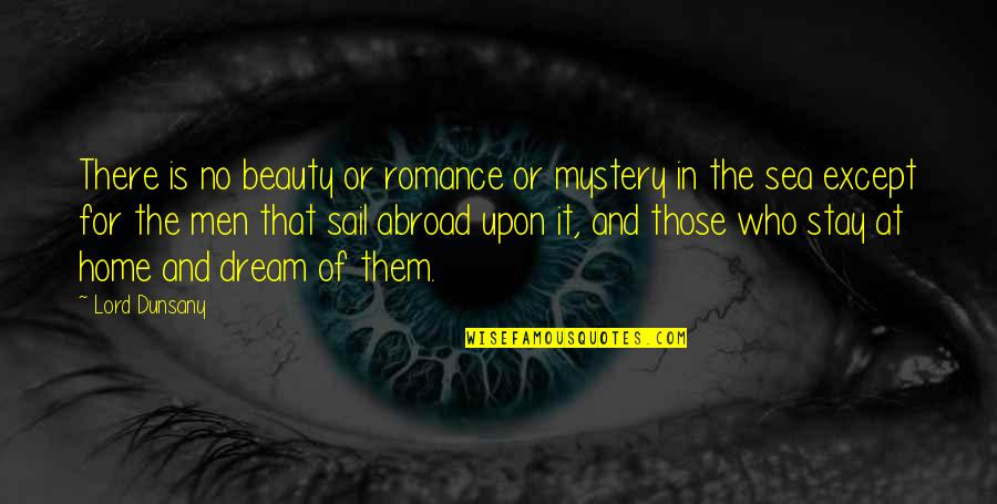 Dream Lord Quotes By Lord Dunsany: There is no beauty or romance or mystery