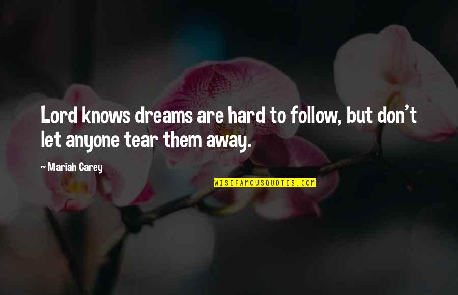Dream Lord Quotes By Mariah Carey: Lord knows dreams are hard to follow, but