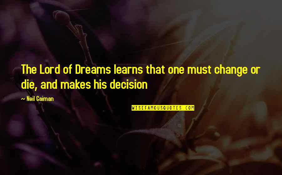 Dream Lord Quotes By Neil Gaiman: The Lord of Dreams learns that one must