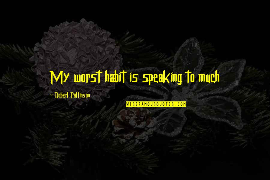 Dream Lord Quotes By Robert Pattinson: My worst habit is speaking to much