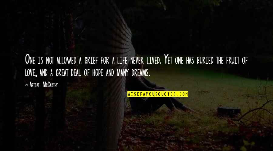 Dream Love Life Quotes By Abigail McCarthy: One is not allowed a grief for a