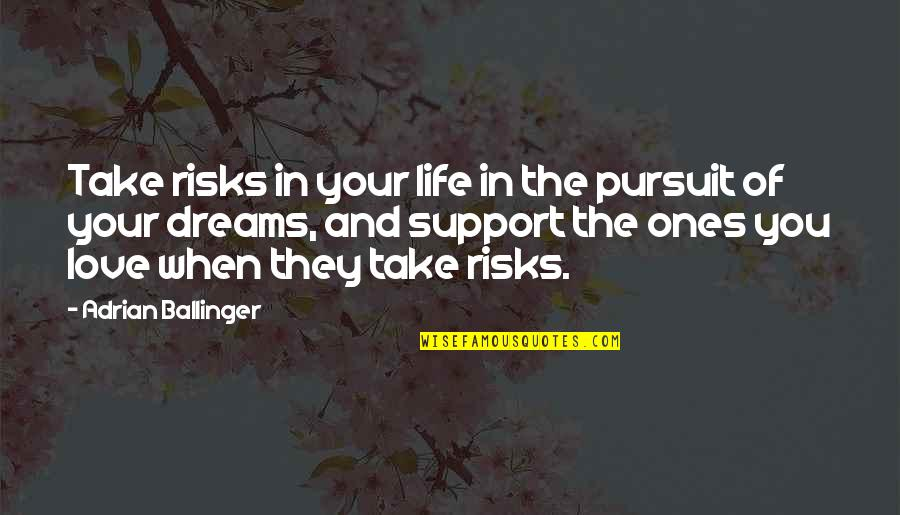 Dream Love Life Quotes By Adrian Ballinger: Take risks in your life in the pursuit