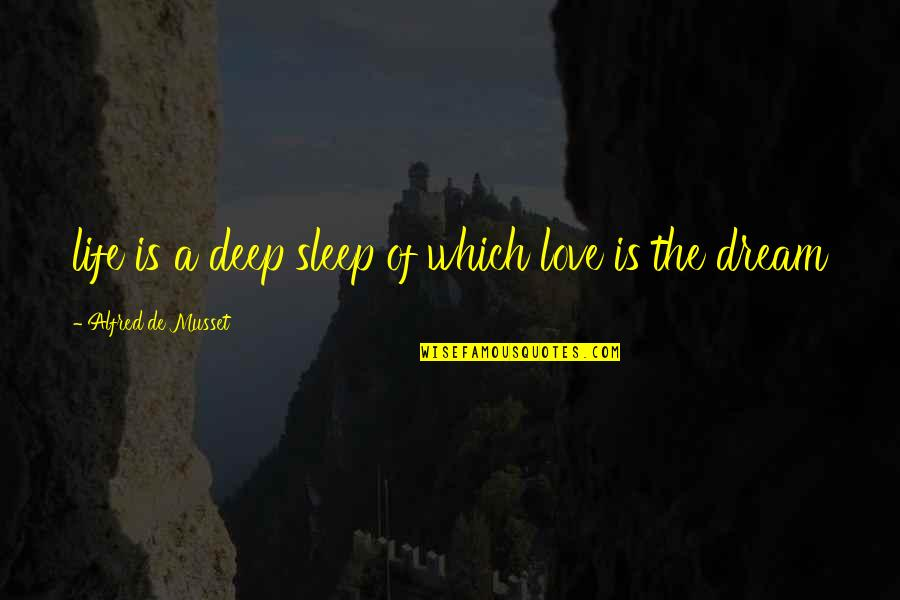 Dream Love Life Quotes By Alfred De Musset: life is a deep sleep of which love